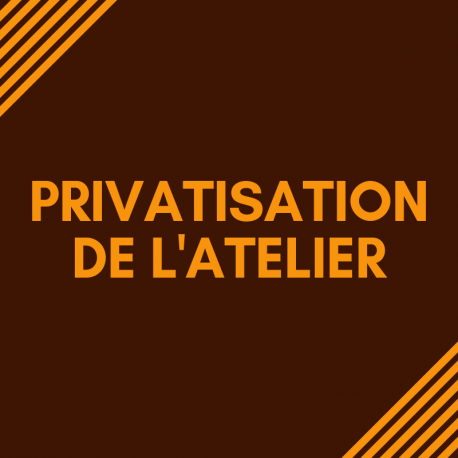 PRIVATISATION DE L'ATELIER